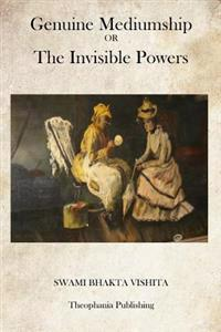 Genuine Mediumship: Or the Invisible Powers