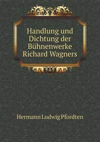 Handlung Und Dichtung Der Buhnenwerke Richard Wagners