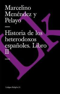 Historia De Los Heterodoxos Espanoles Ii/history of the Spanish Heterodox II