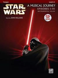 Star Wars A Musical Journey Episodes I-VI: Trumpet: Level 2-3 [With CD (Audio)]