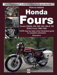 How to Restore Honda Fours: Covers Cb350, 400, 500, 550, 650 & 750, Sohc Fours 1969-1982 - Your Step-By-Step Colour Illustrated Guide to Complete