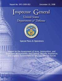 Special Plans & Operations Report No. Spo-2009-002 - Report on the Assessment of the Arms, Ammunition, and Explosives Accountability and Control; Secu