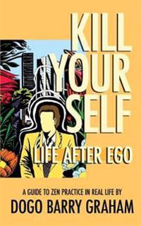 Kill Your Self: Life After Ego