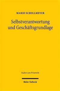 Selbstverantwortung Und Geschaftsgrundlage: Zurechnung Und Haftung Bei Geschaftsgrundlagenstorungen Gemass 313 Bgb