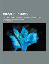 Insanity in India; Its Symptoms and Diagnosis: With Reference to the Relation of Crime and Insanity
