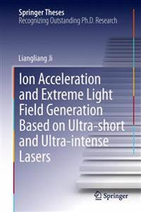 Ion acceleration and extreme light field generation based on ultra-short and ultra-intense lasers