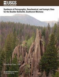 Synthesis of Petrographic, Geochemical, and Isotopic Data for the Boulder Batholith, Southwest Montana