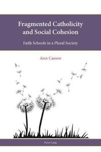 Fragmented Catholicity and Social Cohesion: Faith Schools in a Plural Society