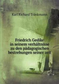 Friedrich Gedike in Seinem Verhaltnisse Zu Den Padagogischen Bestrebungen Seiner Zeit