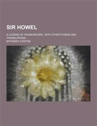 Sir Howel; A Legend of Radnorshire, with Other Poems and Translations ...