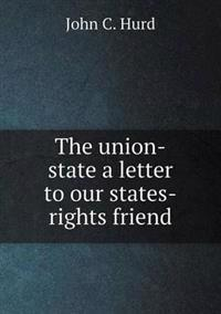 The Union-State a Letter to Our States-Rights Friend