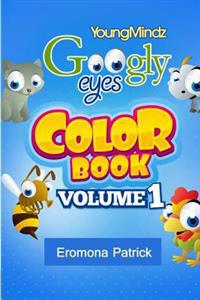 Youngmindz Googly Eyes Color Book: Volume 1: Colourful Fun