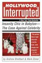 Hollywood, Interrupted: Insanity Chic in Babylon--The Case Against Celebrity