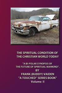 """""""the Spiritual Condition of the Christian World Today..."""" Volume II: Why Its Destruction Is Imminent"""