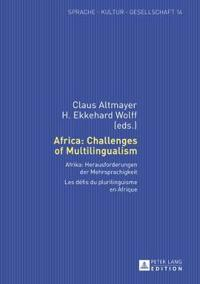 Africa: Challenges of Multilingualism / Afrika: Herausforderungen Der Mehrsprachigkeit / Les Défis Du Plurilinguisme En Afrique