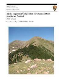 Alpine Vegetation Composition Structure and Soils Monitoring Protocol: 2010 Version