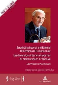 Scrutinizing Internal and External Dimensions of European Law / Les Dimensions Internes Et Externes Du Droit Europeen A L'Epreuve: Liber Amicorum Paul