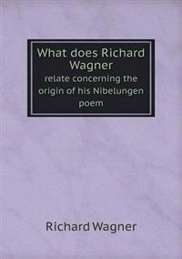What Does Richard Wagner Relate Concerning the Origin of His Nibelungen Poem