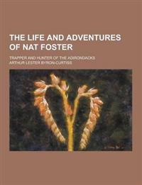 The Life and Adventures of Nat Foster; Trapper and Hunter of the Adirondacks