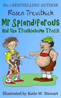 MR Splendiferous and the Troublesome Trolls
