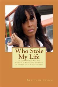 Who Stole My Life: 30 Questions You Must Ask Yourself in Recognizing the Spirit of Poverty and How to Break Free