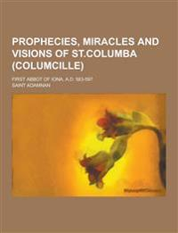 Prophecies, Miracles and Visions of St.Columba (Columcille); First Abbot of Iona, A.D. 563-597