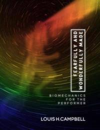 Fearfully and Wonderfully Made: Biomechanics for the Performer