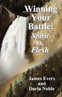 Winning Your Battle: Spirit vs. Flesh