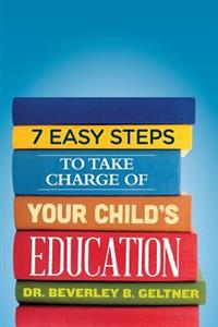 7 Easy Steps to Take Charge of Your Child's Education: A Parent's Guide