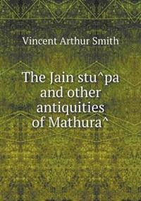 The Jain Stu^pa and Other Antiquities of Mathura^