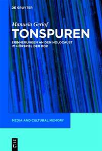 Tonspuren: Erinnerungen an Den Holocaust Im Horspiel Der Ddr (1945-1989)