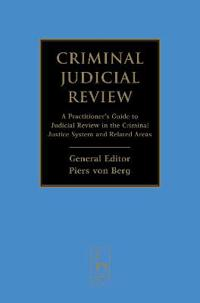 Criminal Judicial Review: A Practitioner's Guide to Judicial Review in the Criminal Justice System and Related Areas