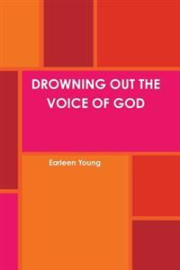Drowning out the Voice of God