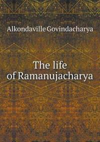 The Life of Ramanujacharya
