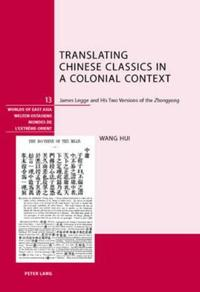 "Translating Chinese Classics in a Colonial Context: James Legge and His Two Versions of the ""zhongyong"""