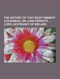 The History of That Most Eminent Statesman, Sir John Perrott, Lord Lieutenant of Ireland