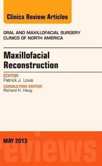 Maxillofacial Reconstruction, an Issue of Oral and Maxillofacial Surgery Clinics