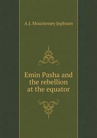 Emin Pasha and the Rebellion at the Equator