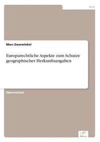 Europarechtliche Aspekte Zum Schutze Geographischer Herkunftsangaben
