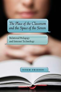 The Place of the Classroom and the Space of the Screen: Relational Pedagogy and Internet Technology