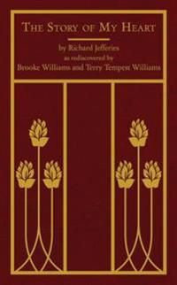 The Story of My Heart: As Rediscovered by Brooke Williams and Terry Tempest Williams