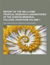 Report of the Wellcome Tropical Research Laboratories at the Gordon Memorial College, Khartoum Volume 1