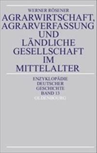 Agrarwirtschaft, Agrarverfassung Und Ländliche Gesellschaft Im Mittelalter