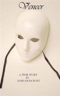Veneer: A True Story, by James Hodcroft