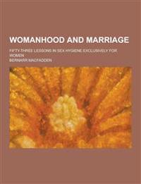 Womanhood and Marriage; Fifty-Three Lessons in Sex Hygiene Exclusively for Women
