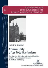 Community After Totalitarianism: The Russian Orthodox Intellectual Tradition and the Philosophical Discourse of Political Modernity