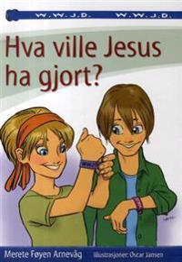 Hva ville Jesus ha gjort? - Merete Føyen Arnevåg pdf epub