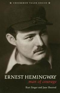 Ernest Hemingway: Man of Courage