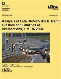 Analysis of Fatal Motor Vehicle Traffic Crashes and Fatalities at Intersections, 1997 to 2004: Nhtsa Technical Report Dot HS 810 682
