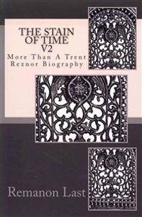The Stain of Time V2: More Than a Trent Reznor Biography